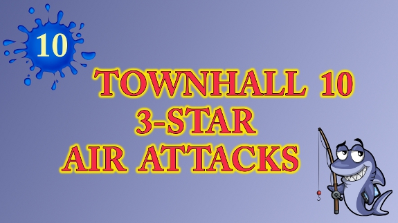 Townhall 10 Air Attacks