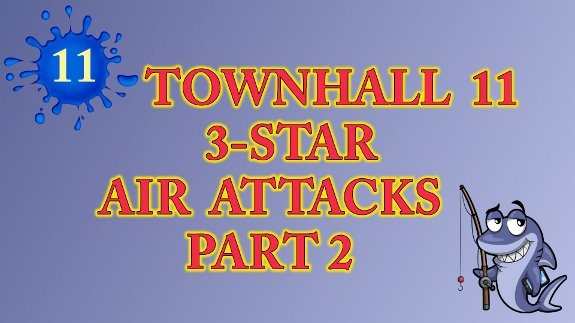 Townhall 11 Air Attacks Part 2