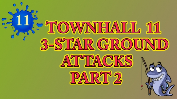 Townhall 11 Ground Attacks Part 2